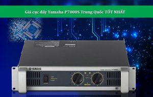 Gia cuc day Yamaha P7000S Trung Quoc tot nhat